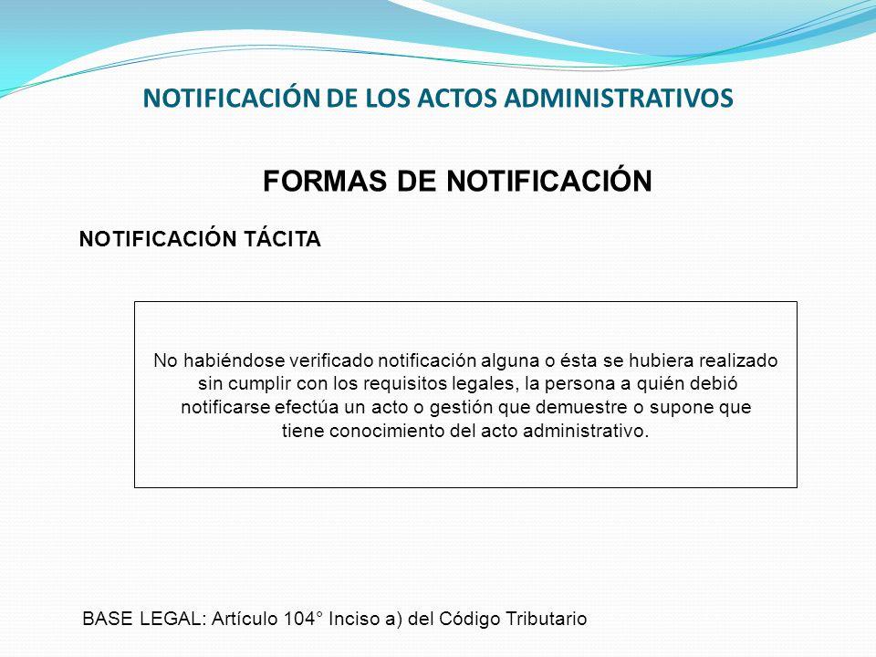 NOTIFICACIÓN DE LOS ACTOS ADMINISTRATIVOS No habiéndose verificado notificación alguna o ésta se hubiera realizado sin cumplir con los requisitos lega