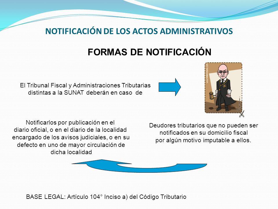 NOTIFICACIÓN DE LOS ACTOS ADMINISTRATIVOS FORMAS DE NOTIFICACIÓN El Tribunal Fiscal y Administraciones Tributarias distintas a la SUNAT deberán en cas