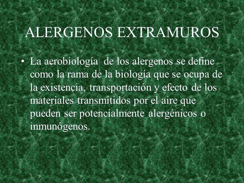 ALERGENOS EXTRAMUROS La aerobiología de los alergenos se define como la rama de la biología que se ocupa de la existencia, transportación y efecto de
