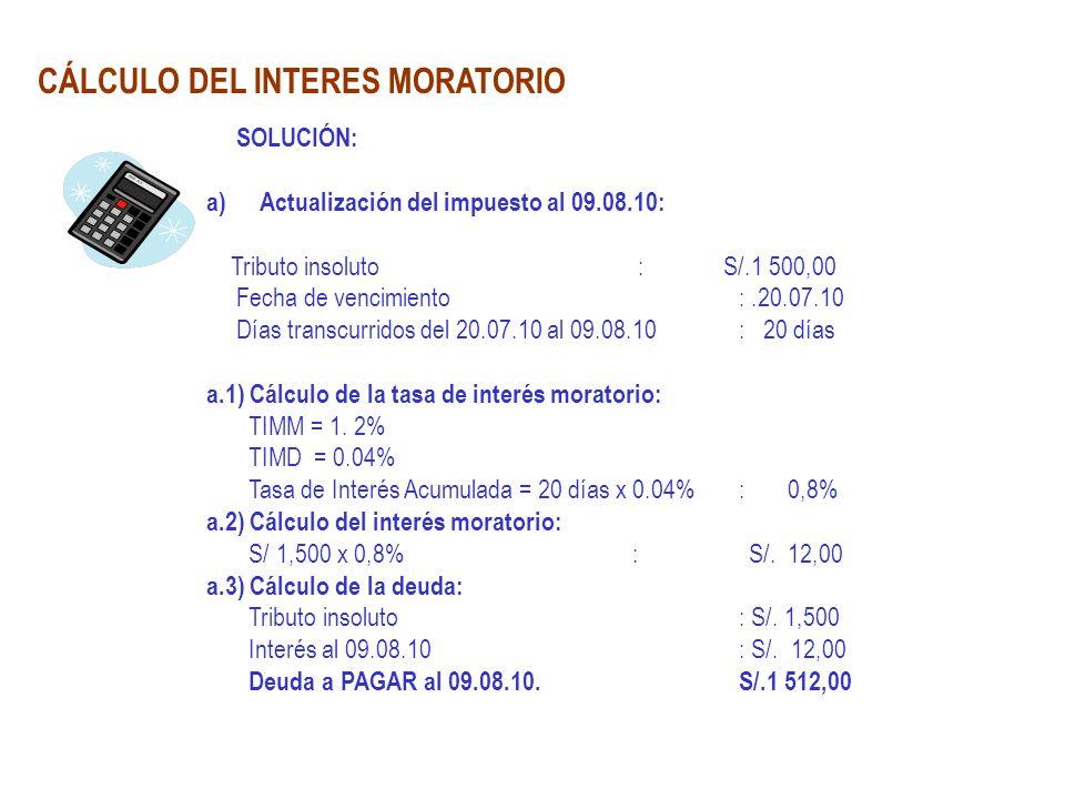 CÁLCULO DEL INTERES MORATORIO SOLUCIÓN: a)Actualización del impuesto al 09.08.10: Tributo insoluto : S/.1 500,00 Fecha de vencimiento:.20.07.10 Días t