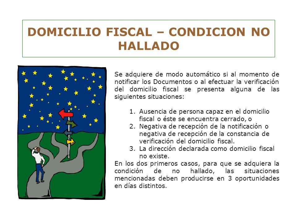 DOMICILIO FISCAL – CONDICION NO HALLADO Se adquiere de modo automático si al momento de notificar los Documentos o al efectuar la verificación del dom