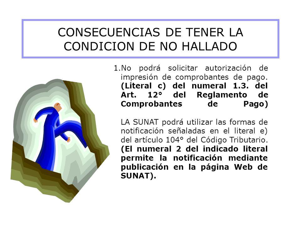 CONSECUENCIAS DE TENER LA CONDICION DE NO HALLADO 1.No podrá solicitar autorización de impresión de comprobantes de pago. (Literal c) del numeral 1.3.