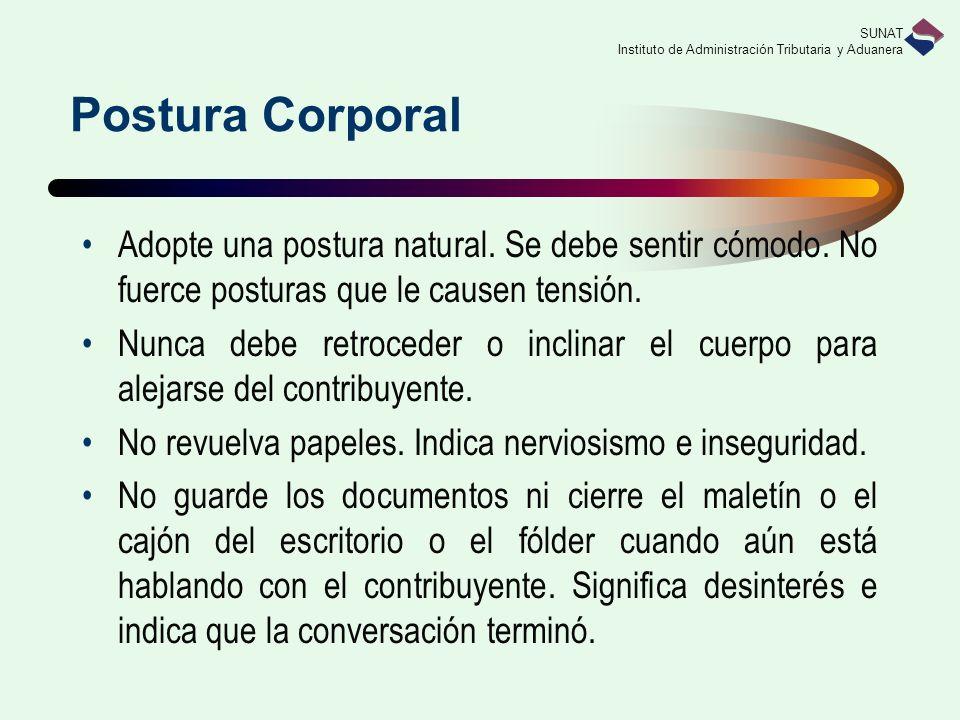 SUNAT Instituto de Administración Tributaria y Aduanera Postura Corporal Adopte una postura natural.