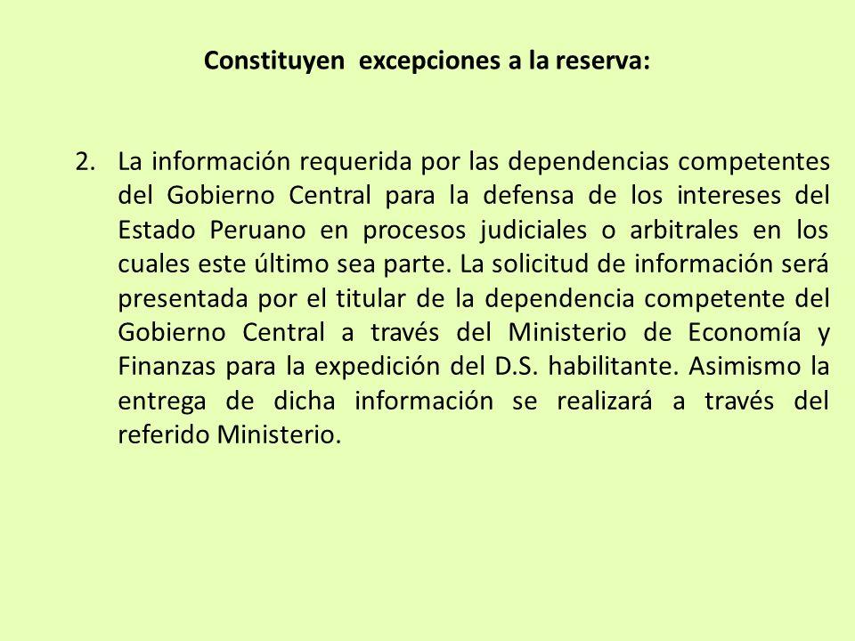 2.La información requerida por las dependencias competentes del Gobierno Central para la defensa de los intereses del Estado Peruano en procesos judic