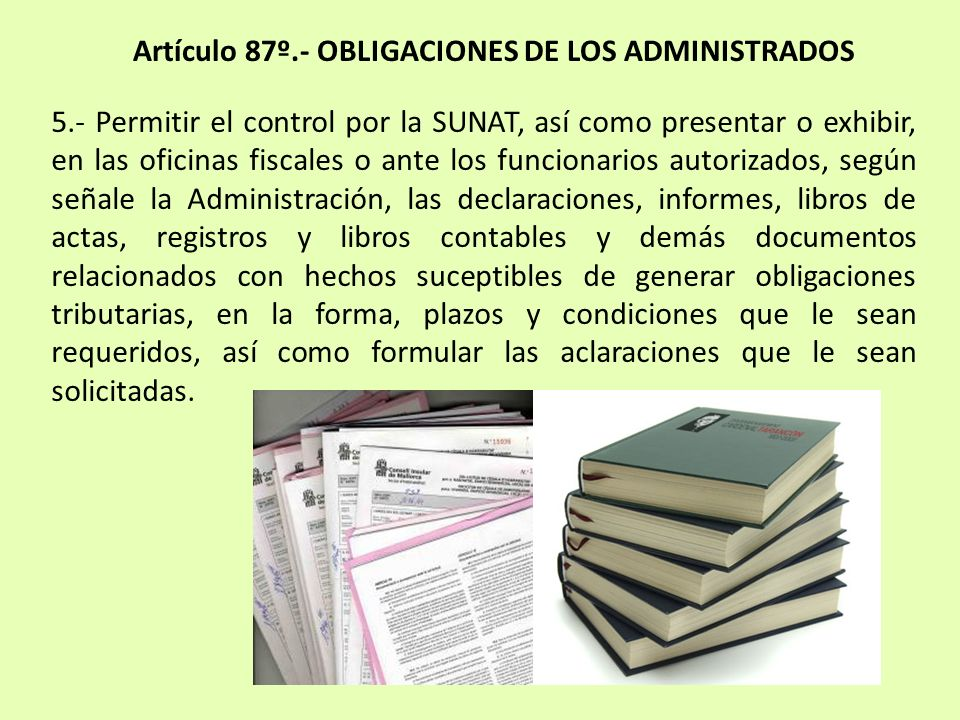 5.- Permitir el control por la SUNAT, así como presentar o exhibir, en las oficinas fiscales o ante los funcionarios autorizados, según señale la Admi