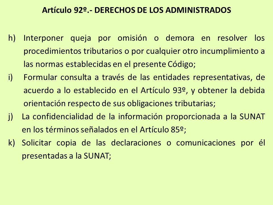 Artículo 92º.- DERECHOS DE LOS ADMINISTRADOS h)Interponer queja por omisión o demora en resolver los procedimientos tributarios o por cualquier otro i