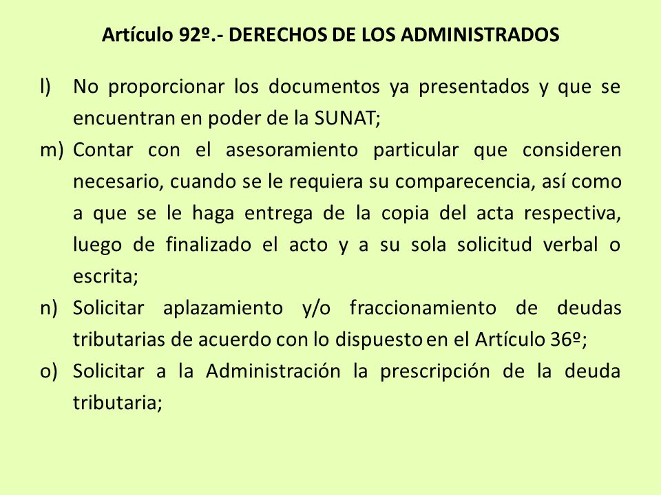 Artículo 92º.- DERECHOS DE LOS ADMINISTRADOS l)No proporcionar los documentos ya presentados y que se encuentran en poder de la SUNAT; m)Contar con el