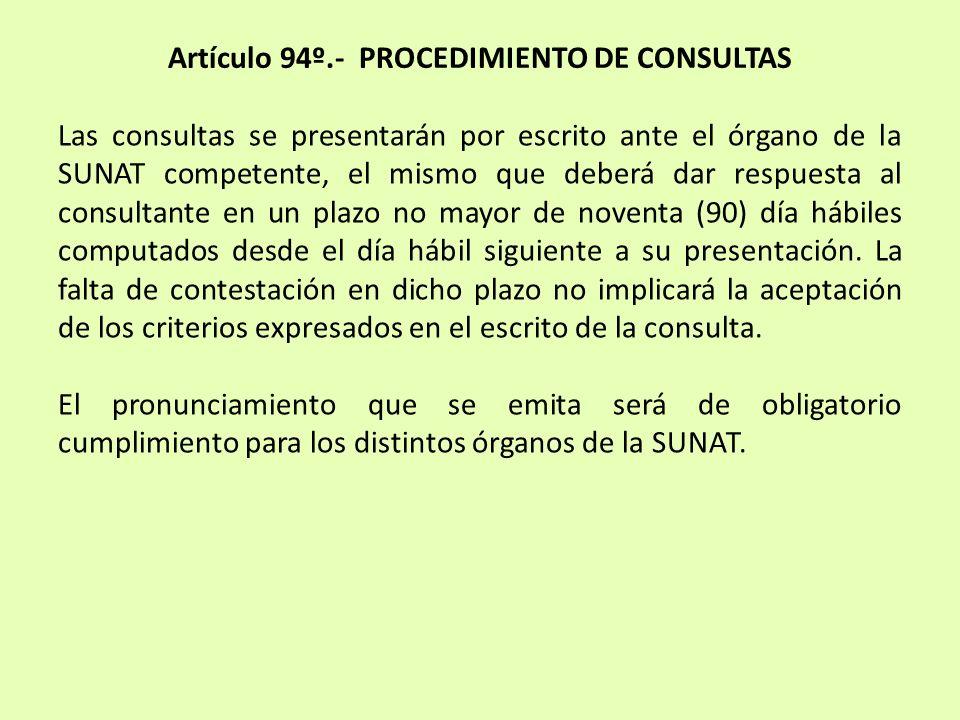 Artículo 94º.- PROCEDIMIENTO DE CONSULTAS Las consultas se presentarán por escrito ante el órgano de la SUNAT competente, el mismo que deberá dar resp