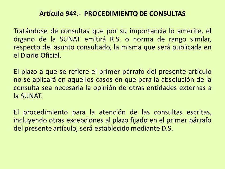 Artículo 94º.- PROCEDIMIENTO DE CONSULTAS Tratándose de consultas que por su importancia lo amerite, el órgano de la SUNAT emitirá R.S. o norma de ran