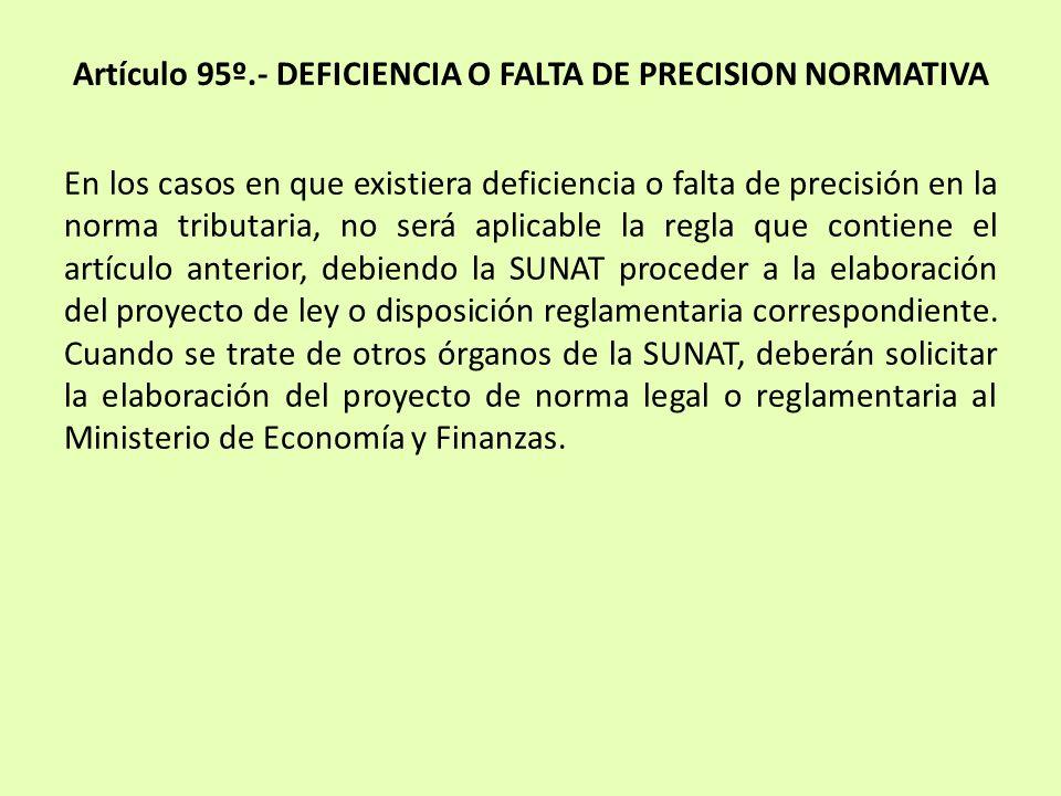 Artículo 95º.- DEFICIENCIA O FALTA DE PRECISION NORMATIVA En los casos en que existiera deficiencia o falta de precisión en la norma tributaria, no se