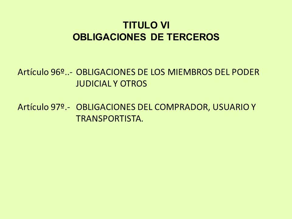 TITULO VI OBLIGACIONES DE TERCEROS Artículo 96º..-OBLIGACIONES DE LOS MIEMBROS DEL PODER JUDICIAL Y OTROS Artículo 97º.-OBLIGACIONES DEL COMPRADOR, US