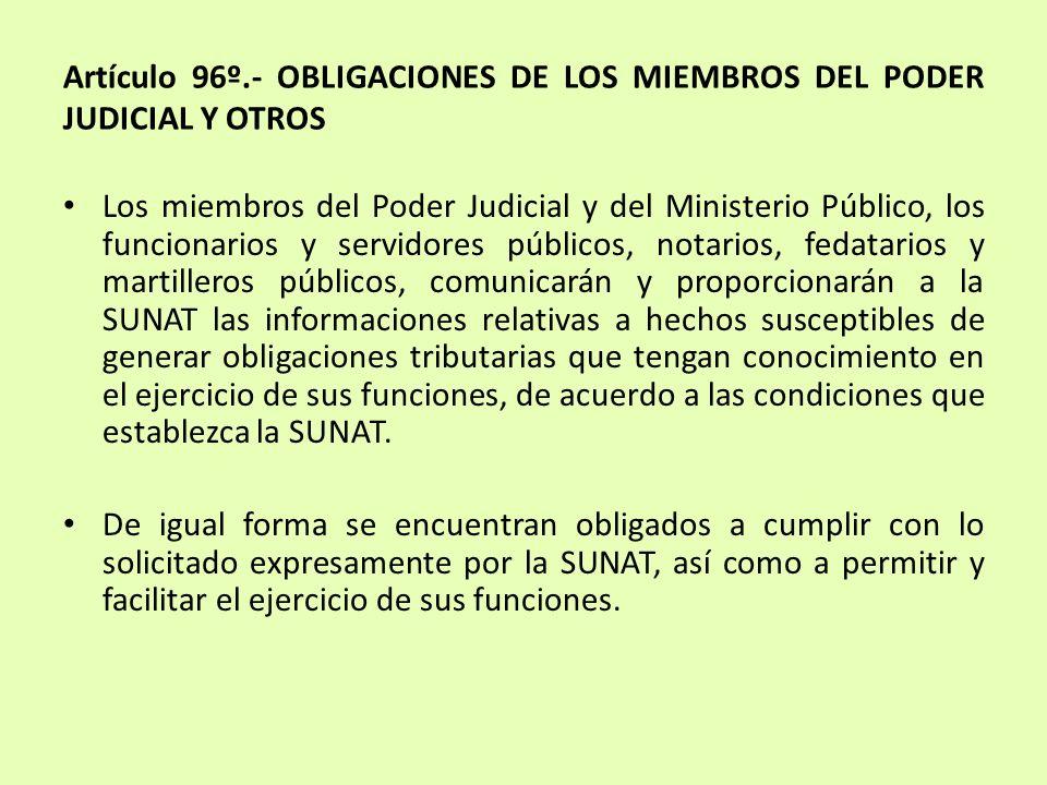 Artículo 96º.- OBLIGACIONES DE LOS MIEMBROS DEL PODER JUDICIAL Y OTROS Los miembros del Poder Judicial y del Ministerio Público, los funcionarios y se