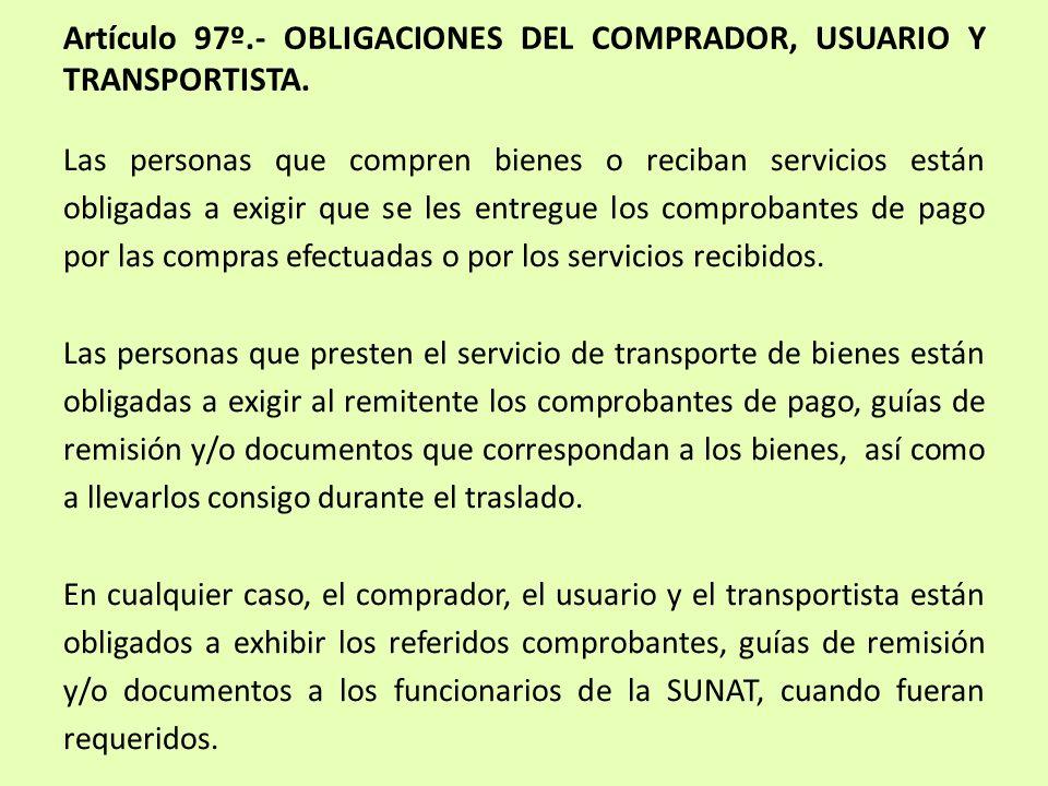 Artículo 97º.- OBLIGACIONES DEL COMPRADOR, USUARIO Y TRANSPORTISTA. Las personas que compren bienes o reciban servicios están obligadas a exigir que s