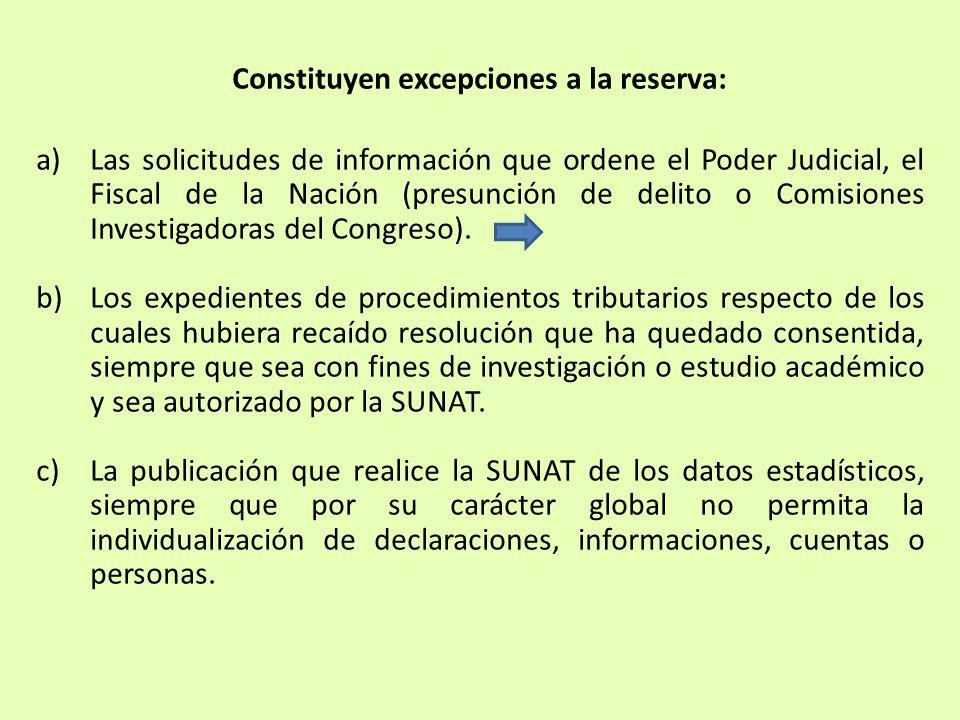 Constituyen excepciones a la reserva: a)Las solicitudes de información que ordene el Poder Judicial, el Fiscal de la Nación (presunción de delito o Co