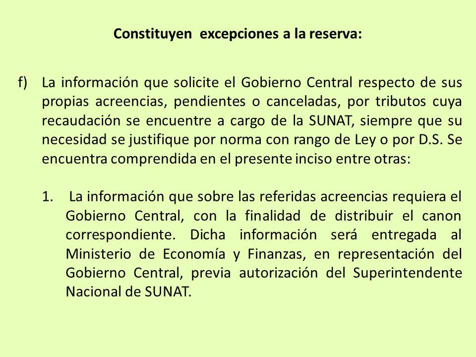 f)La información que solicite el Gobierno Central respecto de sus propias acreencias, pendientes o canceladas, por tributos cuya recaudación se encuen
