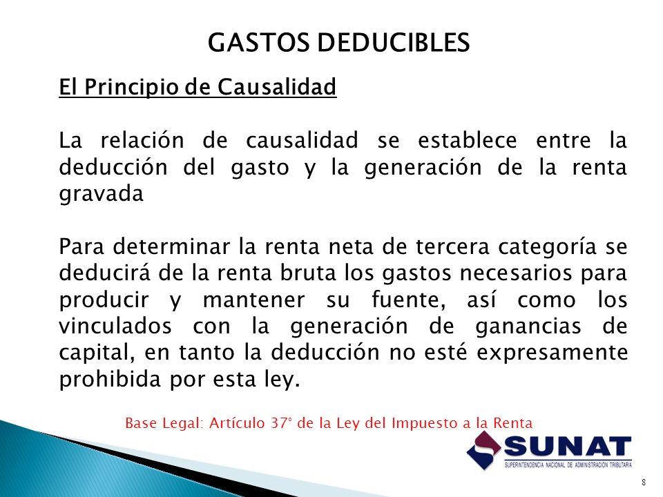 El Principio de Causalidad La relación de causalidad se establece entre la deducción del gasto y la generación de la renta gravada Para determinar la
