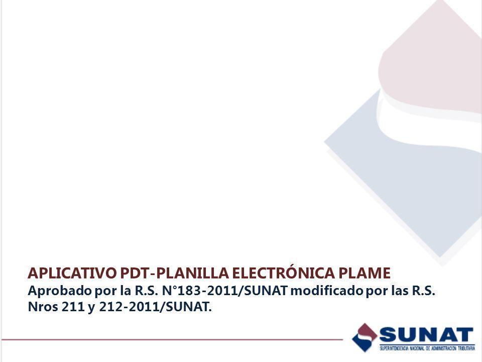 APLICATIVO PDT-PLANILLA ELECTRÓNICA PLAME Aprobado por la R.S. N°183-2011/SUNAT modificado por las R.S. Nros 211 y 212-2011/SUNAT.