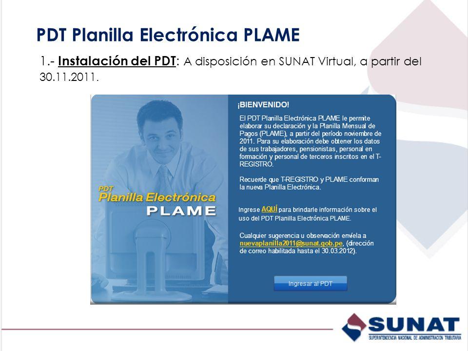 PDT Planilla Electrónica PLAME 1.- Instalación del PDT : A disposición en SUNAT Virtual, a partir del 30.11.2011.