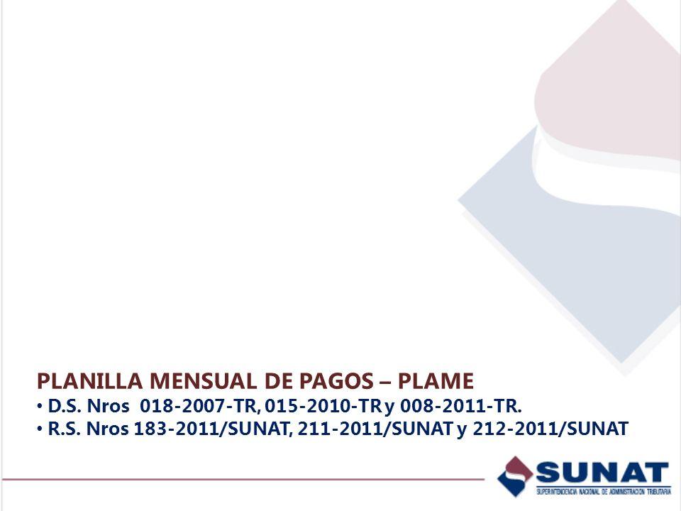 PLANILLA MENSUAL DE PAGOS – PLAME D.S. Nros 018-2007-TR, 015-2010-TR y 008-2011-TR. R.S. Nros 183-2011/SUNAT, 211-2011/SUNAT y 212-2011/SUNAT
