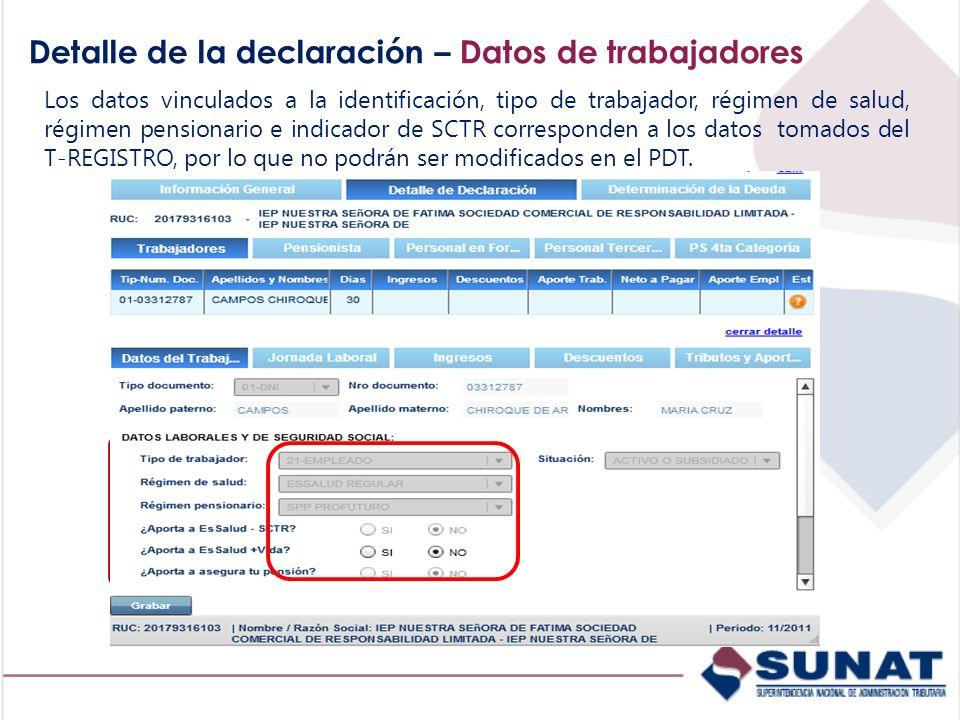 Detalle de la declaración – Datos de trabajadores Los datos vinculados a la identificación, tipo de trabajador, régimen de salud, régimen pensionario