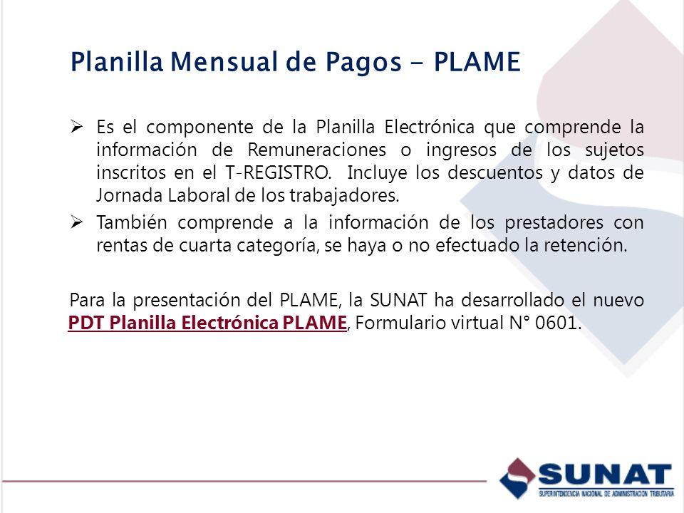Planilla Mensual de Pagos - PLAME Es el componente de la Planilla Electrónica que comprende la información de Remuneraciones o ingresos de los sujetos