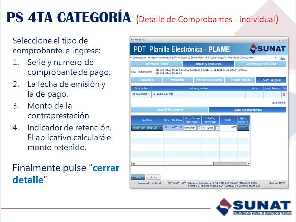 PS 4TA CATEGORÍA ( Detalle de Comprobantes - individual ) Seleccione el tipo de comprobante, e ingrese: 1.Serie y número de comprobante de pago. 2.La