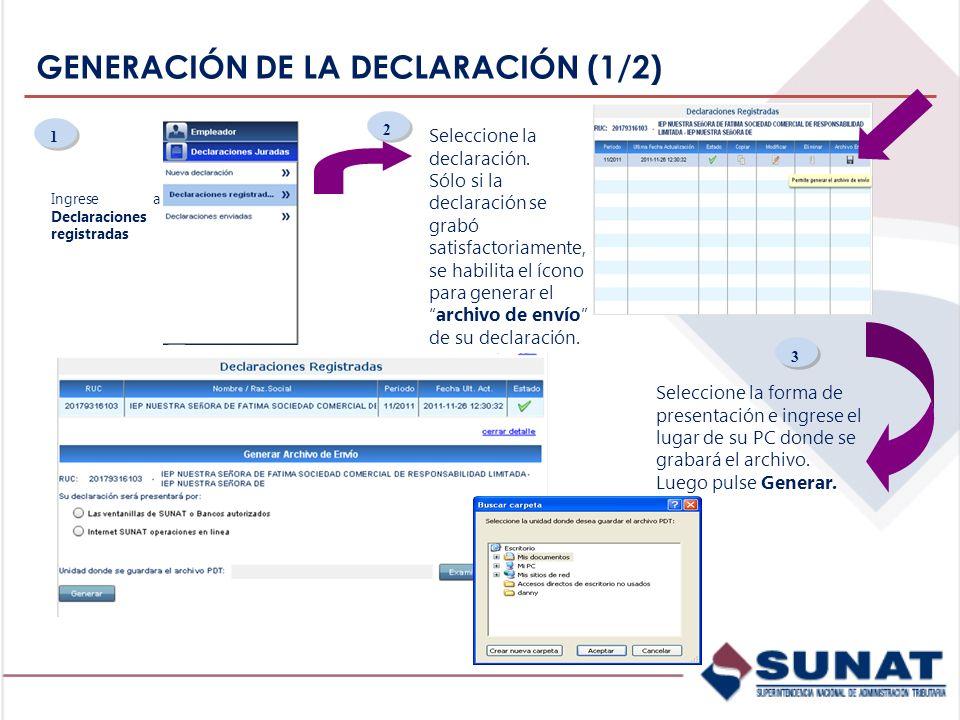 GENERACIÓN DE LA DECLARACIÓN (1/2) Ingrese a Declaraciones registradas 2 2 1 1 Seleccione la declaración. Sólo si la declaración se grabó satisfactori