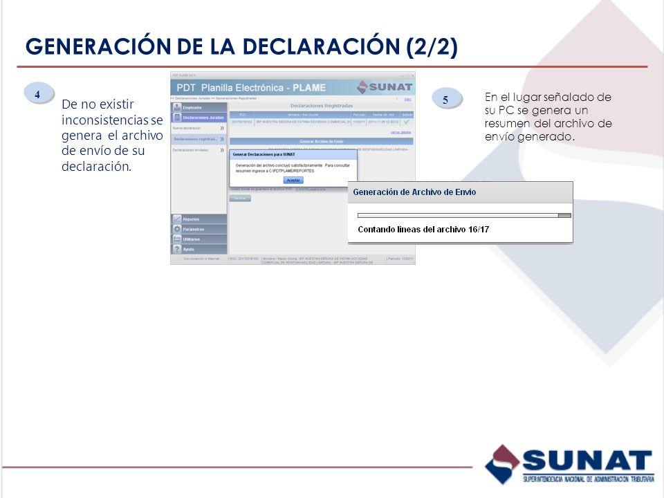 GENERACIÓN DE LA DECLARACIÓN (2/2) De no existir inconsistencias se genera el archivo de envío de su declaración. 5 5 4 4 En el lugar señalado de su P