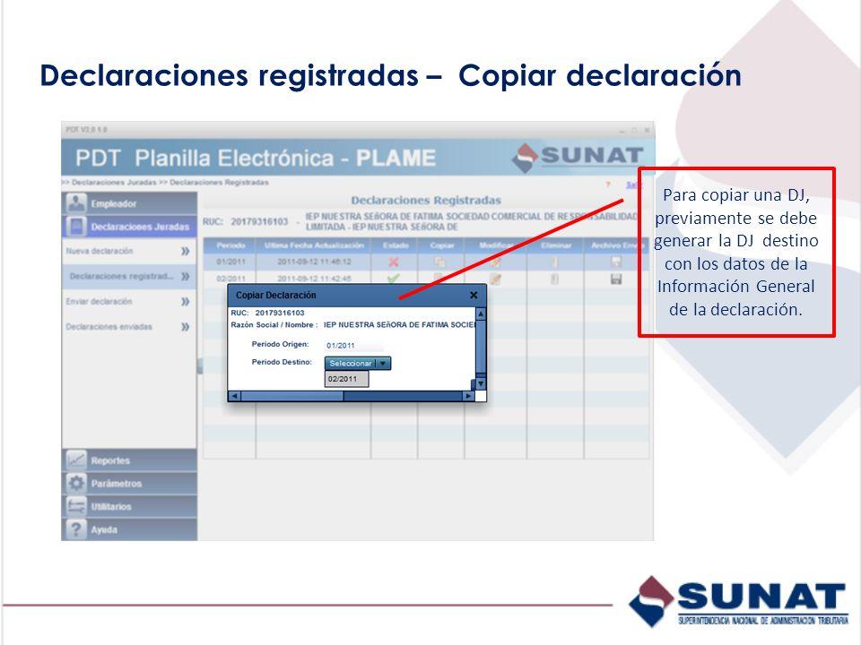 Declaraciones registradas – Copiar declaración Para copiar una DJ, previamente se debe generar la DJ destino con los datos de la Información General d