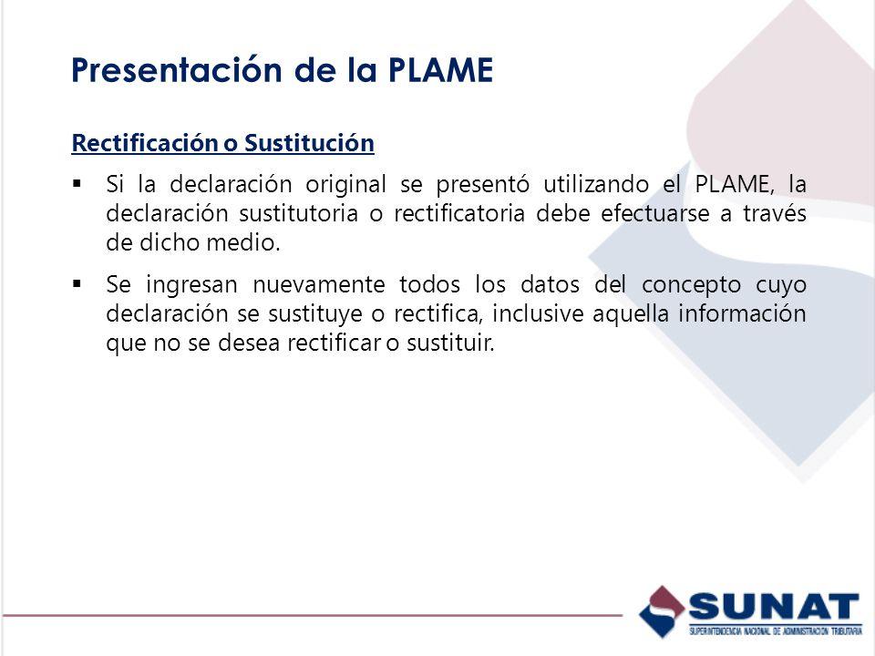 Presentación de la PLAME Rectificación o Sustitución Si la declaración original se presentó utilizando el PLAME, la declaración sustitutoria o rectifi