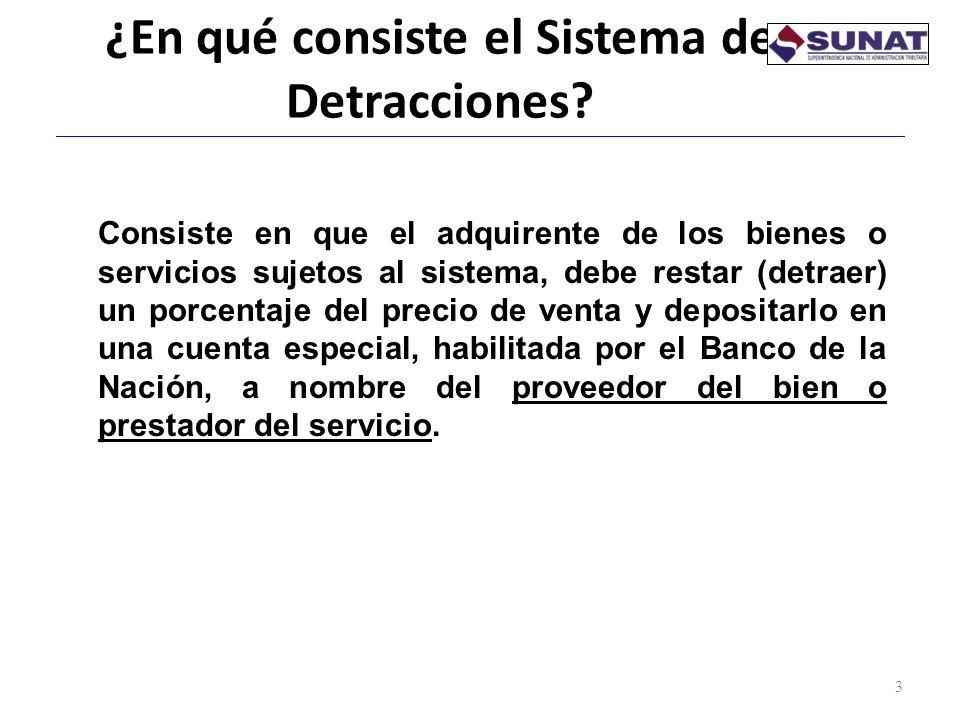 ¿En qué consiste el Sistema de Detracciones? 3 Consiste en que el adquirente de los bienes o servicios sujetos al sistema, debe restar (detraer) un po