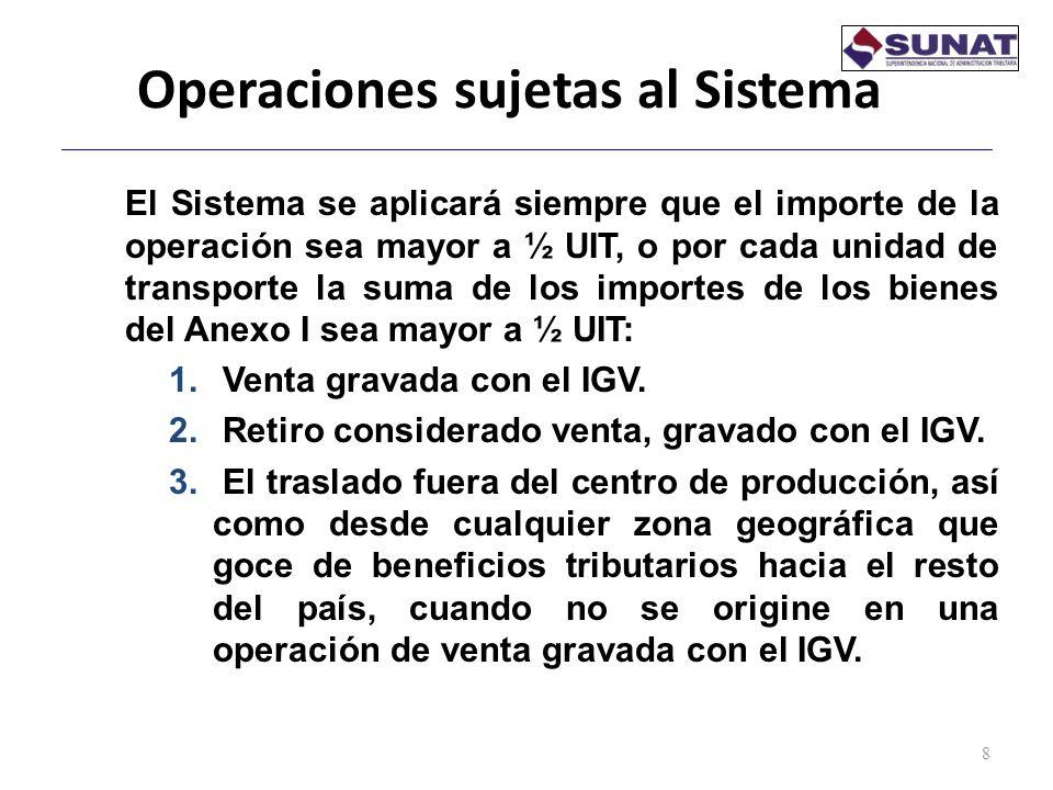 Operaciones sujetas al Sistema 8 El Sistema se aplicará siempre que el importe de la operación sea mayor a ½ UIT, o por cada unidad de transporte la s