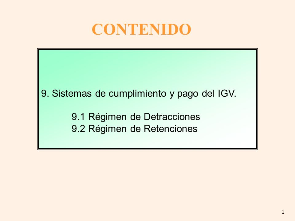 9. Sistemas de cumplimiento y pago del IGV. 9.1 Régimen de Detracciones 9.2 Régimen de Retenciones CONTENIDO 1