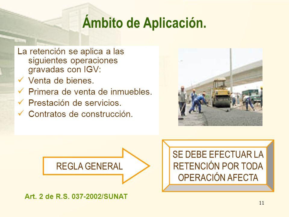 11 La retención se aplica a las siguientes operaciones gravadas con IGV: Venta de bienes. Primera de venta de inmuebles. Prestación de servicios. Cont