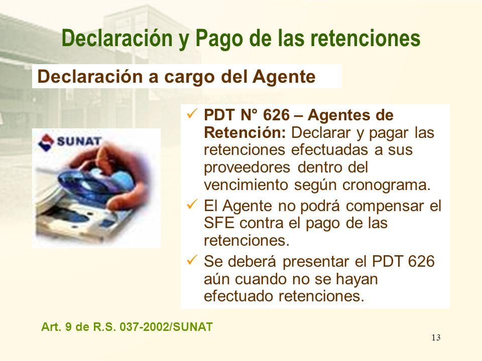 13 PDT N° 626 – Agentes de Retención: Declarar y pagar las retenciones efectuadas a sus proveedores dentro del vencimiento según cronograma. El Agente