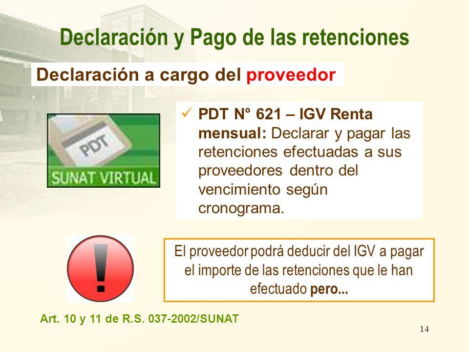 14 PDT N° 621 – IGV Renta mensual: Declarar y pagar las retenciones efectuadas a sus proveedores dentro del vencimiento según cronograma. Art. 10 y 11