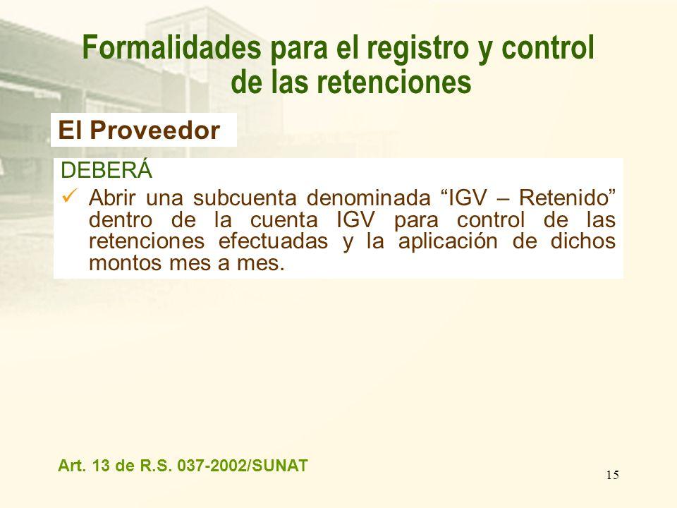 15 DEBERÁ Abrir una subcuenta denominada IGV – Retenido dentro de la cuenta IGV para control de las retenciones efectuadas y la aplicación de dichos m