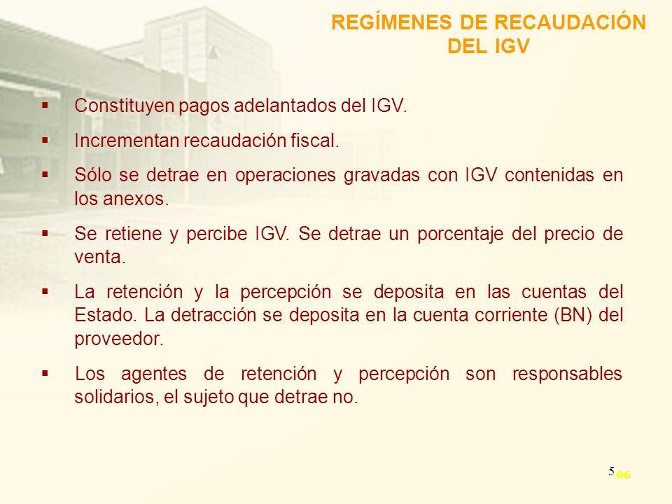 5 Constituyen pagos adelantados del IGV. Incrementan recaudación fiscal. Sólo se detrae en operaciones gravadas con IGV contenidas en los anexos. Se r