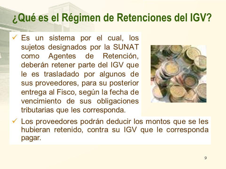 9 Es un sistema por el cual, los sujetos designados por la SUNAT como Agentes de Retención, deberán retener parte del IGV que le es trasladado por alg