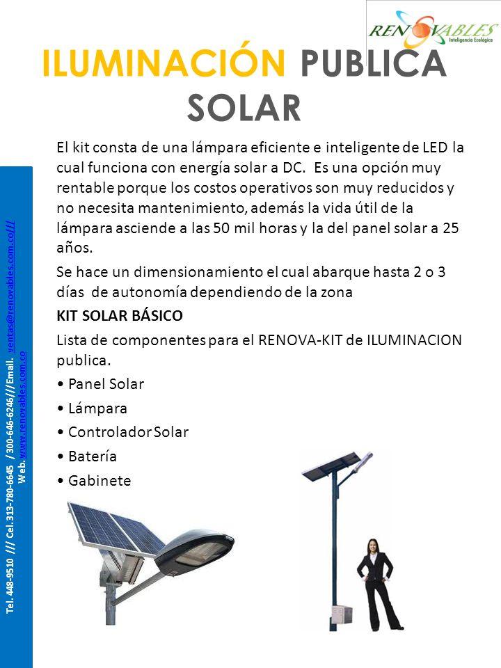 ILUMINACIÓN PUBLICA SOLAR El kit consta de una lámpara eficiente e inteligente de LED la cual funciona con energía solar a DC. Es una opción muy renta