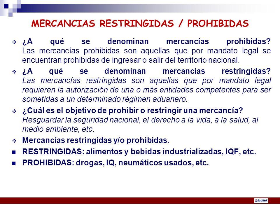 ¿A qué se denominan mercancías prohibidas? Las mercancías prohibidas son aquellas que por mandato legal se encuentran prohibidas de ingresar o salir d