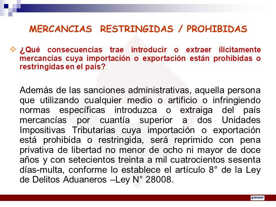 MERCANCIAS RESTRINGIDAS / PROHIBIDAS ¿ Qué consecuencias trae introducir o extraer ilícitamente mercancías cuya importación o exportación están prohib