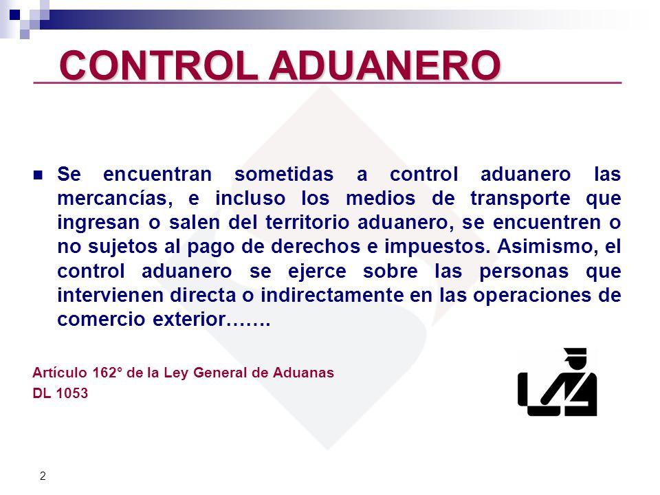 2 CONTROL ADUANERO Se encuentran sometidas a control aduanero las mercancías, e incluso los medios de transporte que ingresan o salen del territorio a