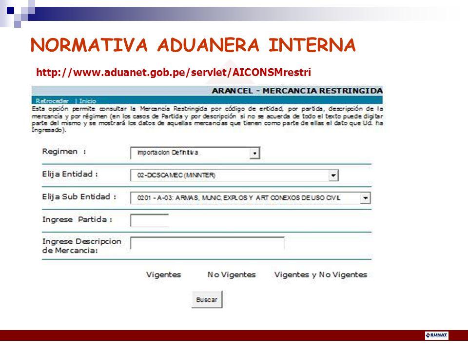 NORMATIVA ADUANERA INTERNA http://www.aduanet.gob.pe/servlet/AICONSMrestri 21
