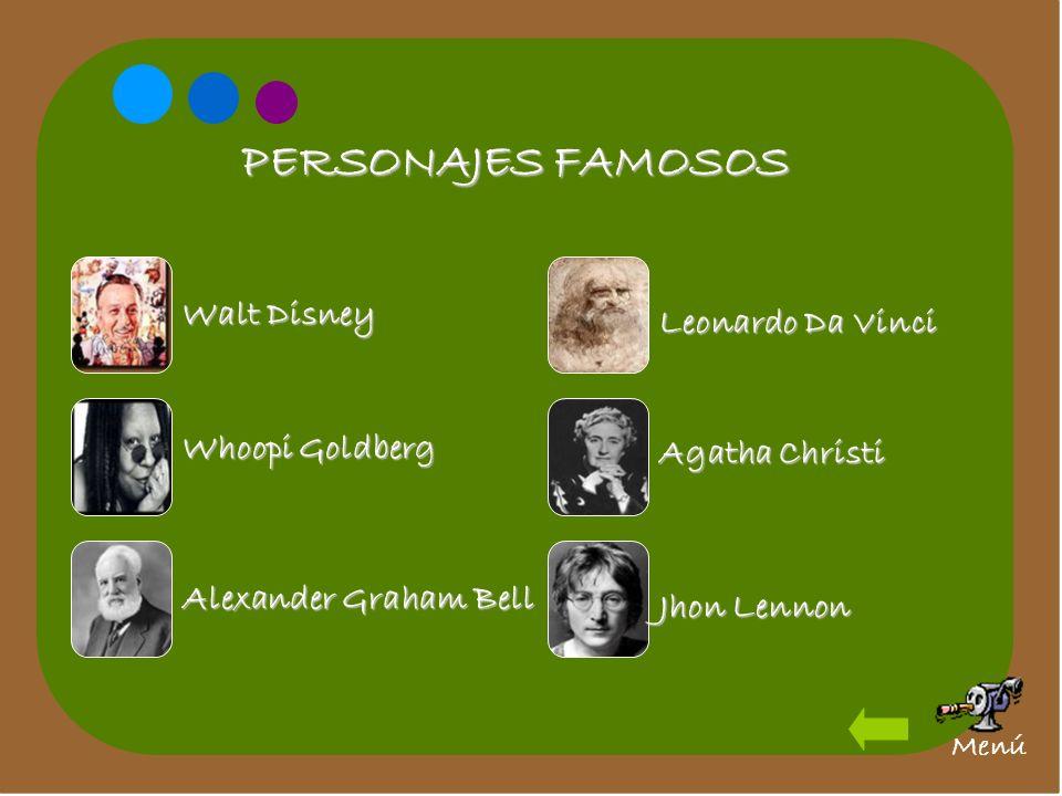PERSONAJES FAMOSOS Walt Disney Whoopi Goldberg Alexander Graham Bell Leonardo Da Vinci Agatha Christi Jhon Lennon Menú