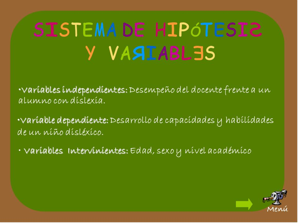 Variables independientes:Variables independientes: Desempeño del docente frente a un alumno con dislexia. Variable dependiente:Variable dependiente: D