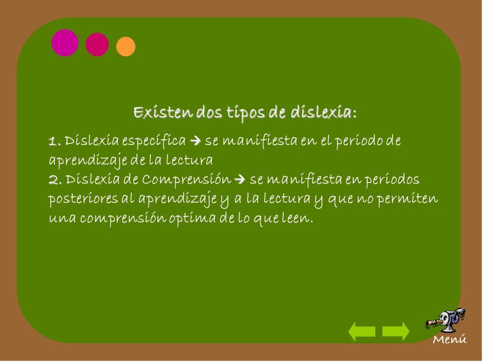 1. 1. Dislexia específica se manifiesta en el periodo de aprendizaje de la lectura 2. 2. Dislexia de Comprensión se manifiesta en periodos posteriores