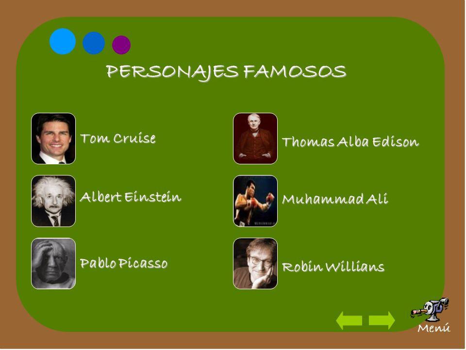 PERSONAJES FAMOSOS Tom Cruise Albert Einstein Pablo Picasso Thomas Alba Edison Muhammad Ali Robin Willians Menú