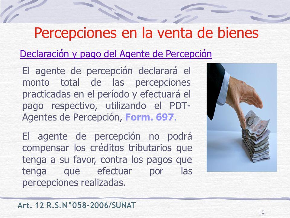 10 El agente de percepción declarará el monto total de las percepciones practicadas en el período y efectuará el pago respectivo, utilizando el PDT- A
