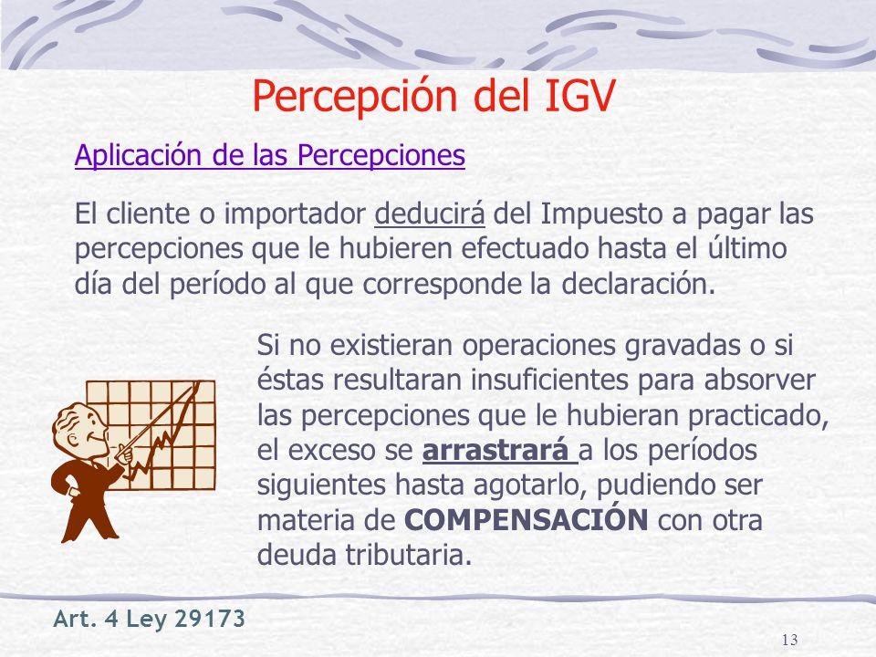 13 El cliente o importador deducirá del Impuesto a pagar las percepciones que le hubieren efectuado hasta el último día del período al que corresponde